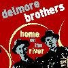 Delmore brothers - Home on the River - Classic Old Time Country