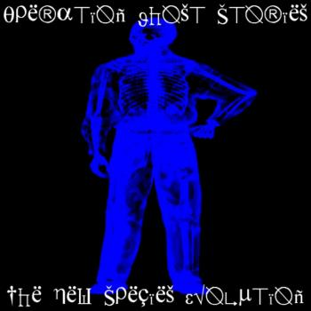 Operation Ghost Stories - The New Species Evolution