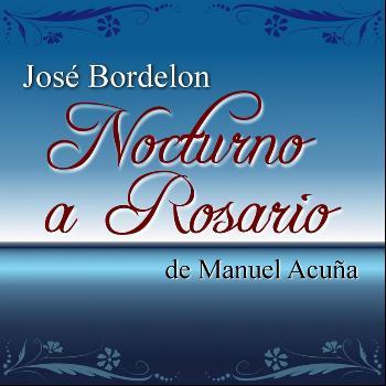 Jose Bordelon - Nocturno a Rosario de Manuel Acuña