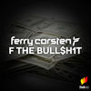 Ferry Corsten - F the Bull$h1t
