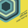 Click Box - Noise Head EP