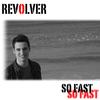 Revolver - So fast