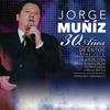 Jorge Muñiz - 30 Años de Éxitos (1983-2013)