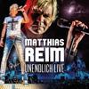 Matthias Reim - Unendlich Live
