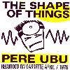 Pere Ubu - The Shape of Things