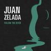 Juan Zelada - Follow the River