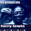 Furry Lewis - Furry Lewis His Greatest Hits
