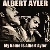 Albert Ayler - Albert Ayler: My Name Is Albert Ayler