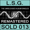 L.S.G. - The Unreleased Album / The Singles