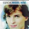 Miguel Bosé - Esencial Miguel Bose