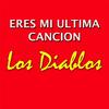 Los Diablos - Eres Mi Ultima Cancion