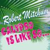 Robert Mitchum - Calypso Is Like So...