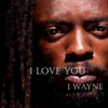 I Wayne - I Love You