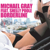 Michael Gray Featuring Shelly Poole - Borderline