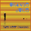 Orange Juice - Tides Keep Changing