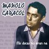 Manolo Caracol - Mis Ducas No Eran Na