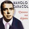 Manolo Caracol - Veneno Me Dejaste