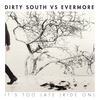 Dirty South Vs. Evermore - It's Too Late