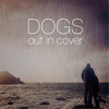 Dogs - Out in Cover