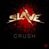 Slave - Crush