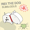 Rex The Dog - Bubblicious