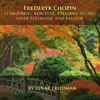 Ignaz Friedman - Frédéric Chopin: 12 Mazurkas, Berceuse, Preludes, Etudes, Valse, Polonaise and Ballade