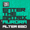 Alter Ego - Enter the Matrix / Aurora