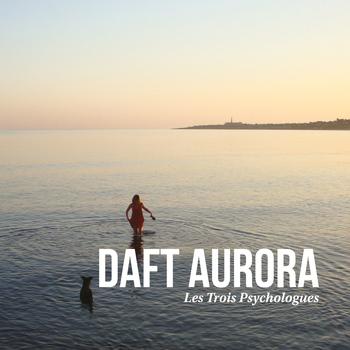 Les Trois Psychologues - Daft Aurora