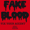 Fake Blood - Fix Your Accent