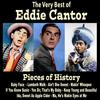 Eddie Cantor - Pieces of History: The Very Best of Eddie Cantor (Bonus Track Version)
