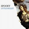 Spooky - Little Bullet