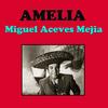 Miguel Aceves Mejia - Amelia