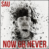 Sau - Now or Never