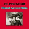 Miguel Aceves Mejia - El Pecador