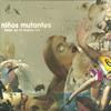 Niños Mutantes - Todo es el Momento