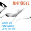 Antidote - Wake Up And Make Love To Me