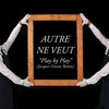 Autre Ne Veut - Play by Play