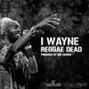 I Wayne - Reggae Dead - Single