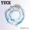 Yuck - Middle Sea