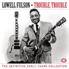 Lowell Fulson - Trouble, Trouble: The Definitive Early Years Collection