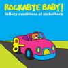 Rockabye Baby! - Lullaby Renditions of Nickelback