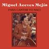 Miguel Aceves Mejia - Para Cantar Yo Nací