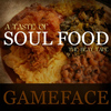 Gameface - A Taste of Soul Food