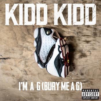 Kidd Kidd - I'm a G (Bury Me a G) [Explicit]