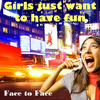 Face To Face - Girls Just Want to Have Fun - Single