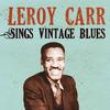Leroy Carr - Leroy Carr Sings Vintage Blues
