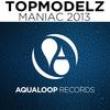 Topmodelz - Maniac 2013
