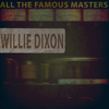Willie Dixon - All the Famous Masters