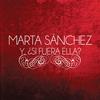 Marta Sánchez - Y, ¿Si Fuera Ella?