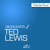 Ted Lewis - Highlights of Ted Lewis, Vol. 2